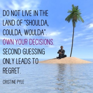 Are you second guessing your decisions?